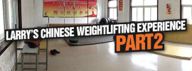 Larry Chinese Weightlifting Experience Part 2